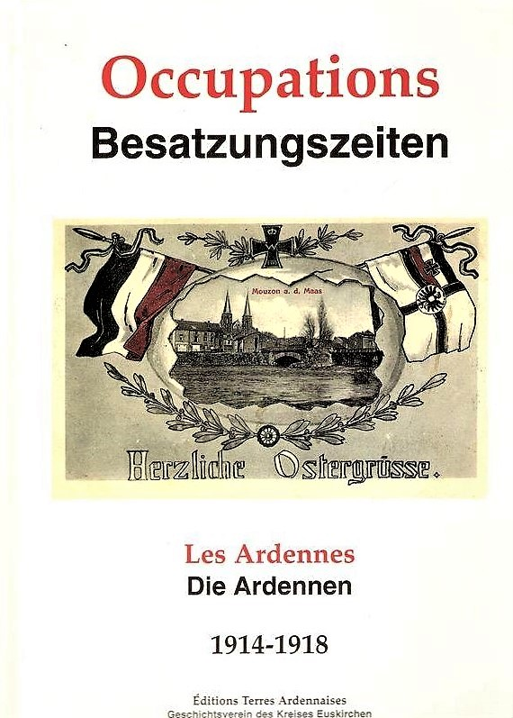 Les Éditions Terres Ardennaises et le Geschichtsverein des Kreises Euskirchen e.V. ont publié ce livre sur l'occupation allemande dans les Ardennes en 1914-1918.